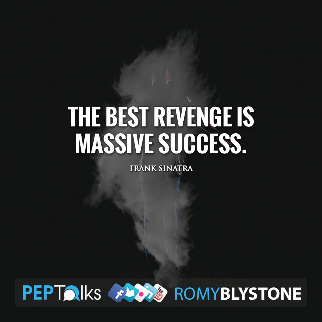 The best revenge is massive success. by Frank Sinatra