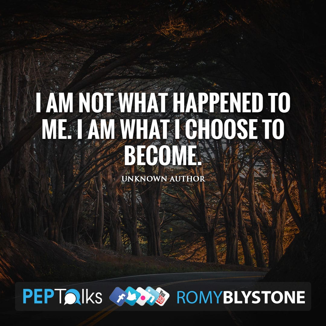 I am not what happened to me. I am what I choose to become. by Unknown Author