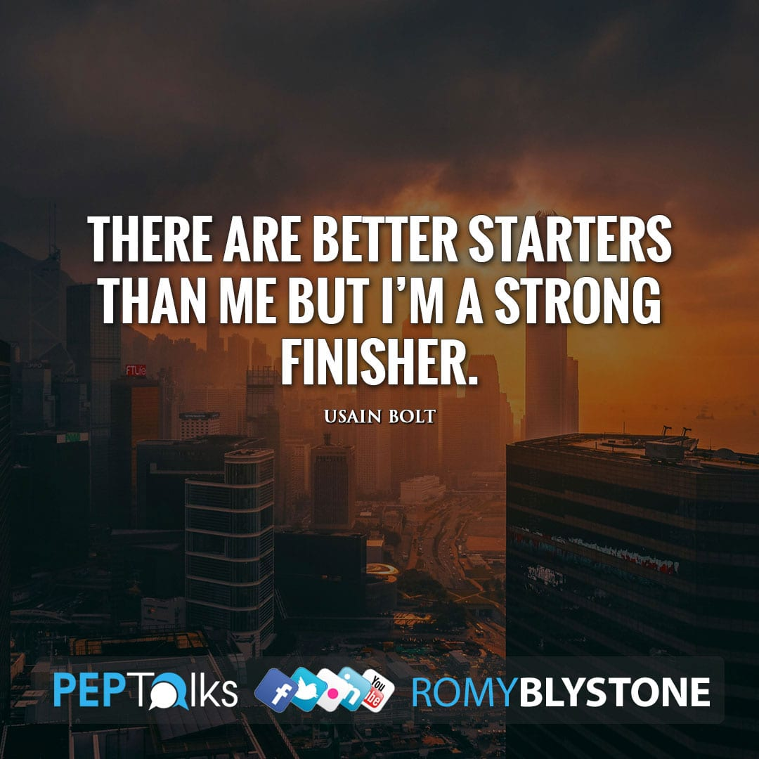 There are better starters than me but I'm a strong finisher. by Usain Bolt