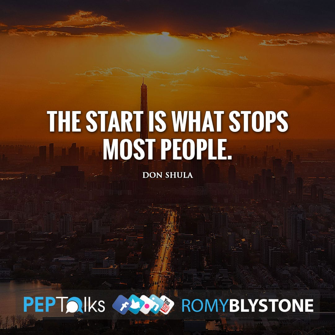 The start is what stops most people. by Don Shula