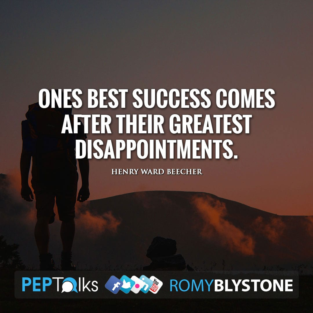 Ones best success comes after their greatest disappointments. by Henry Ward Beecher