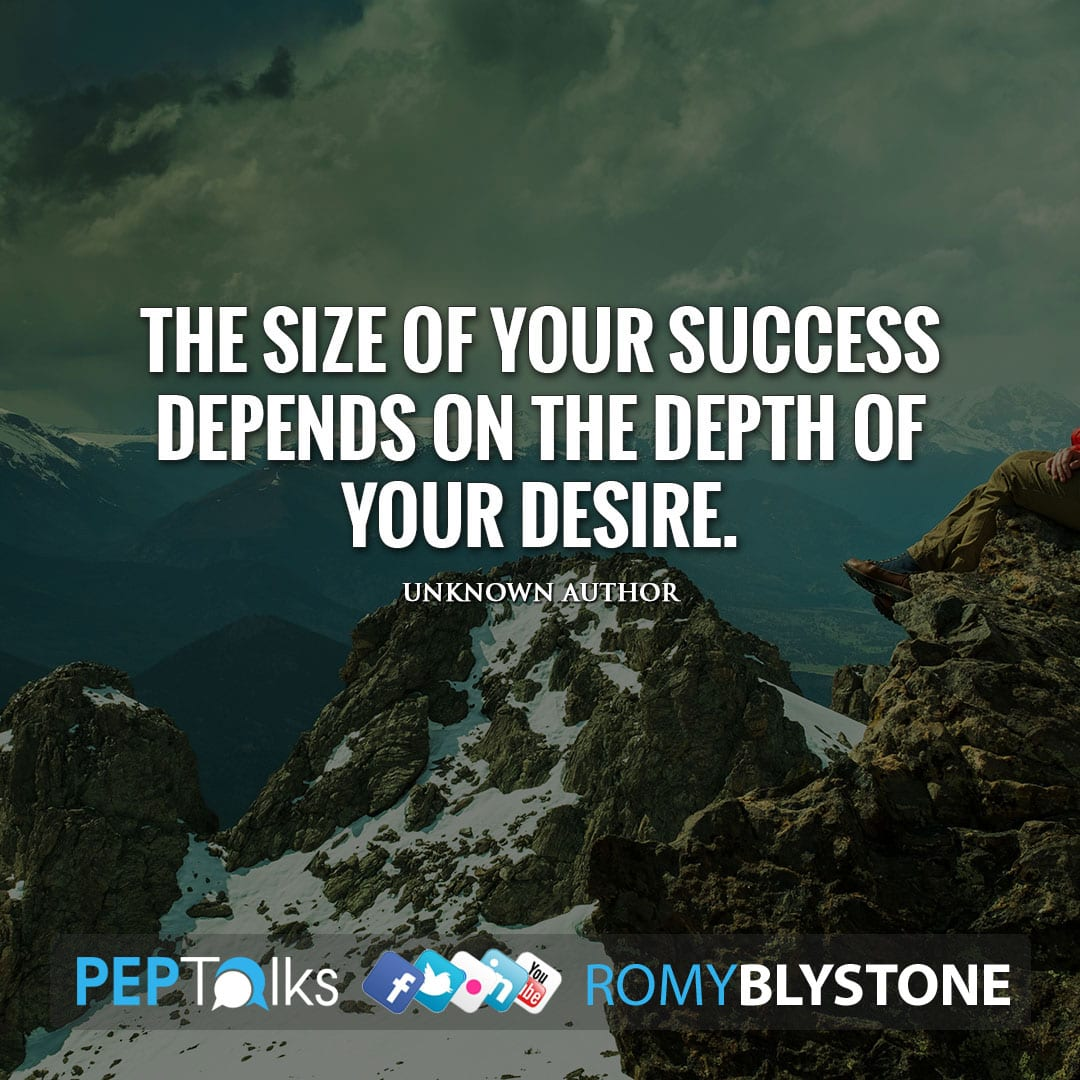 The size of your success depends on the depth of your desire. by Unknown Author