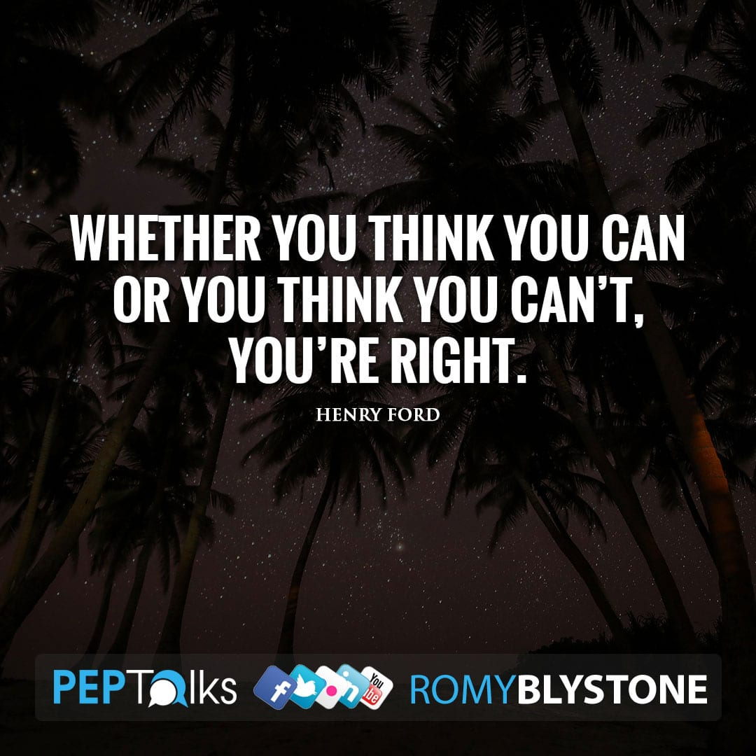 Whether you think you can or you think you can't, you're right. by Henry Ford