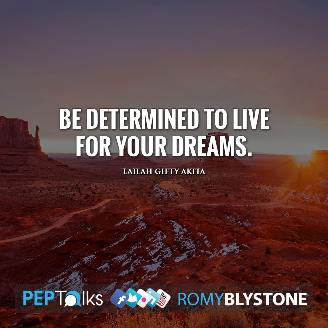 Be determined to live for your dreams. by Lailah Gifty Akita