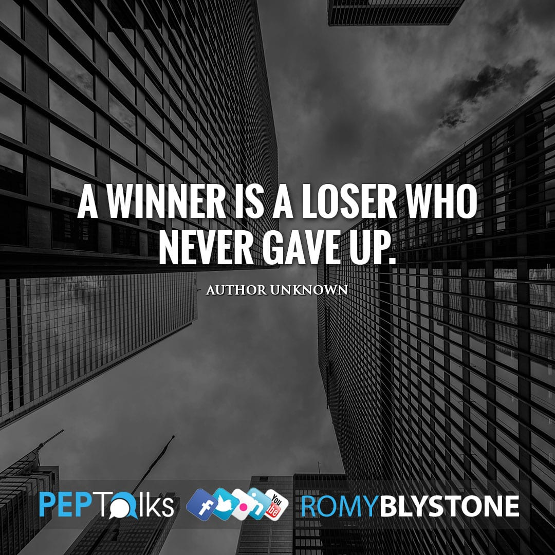 A winner is a loser who never gave up. by Author Unknown
