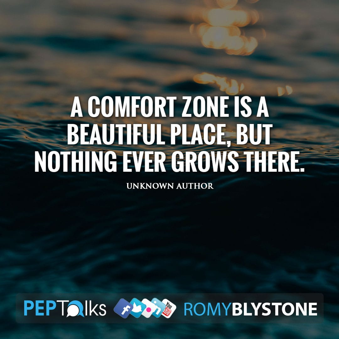 A comfort zone is a beautiful place, but nothing ever grows there. by Unknown Author