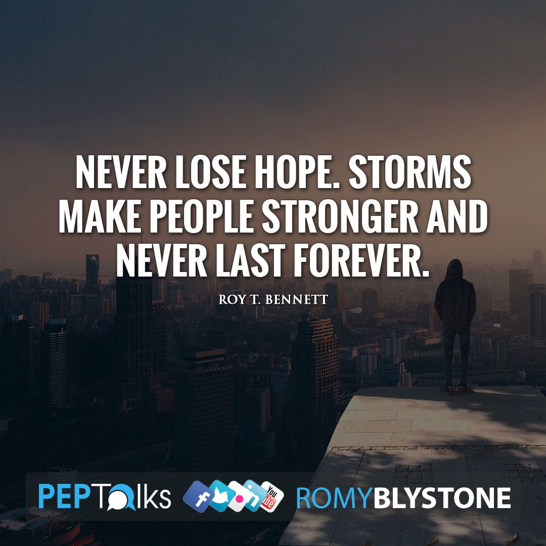 Never lose hope. Storms make people stronger and never last forever. by Roy T. Bennett