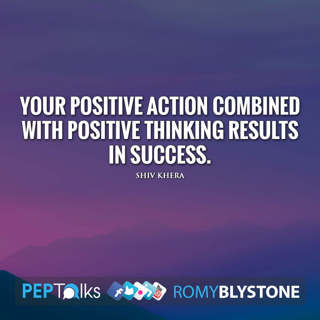 Your positive action combined with positive thinking results in success. by Shiv Khera
