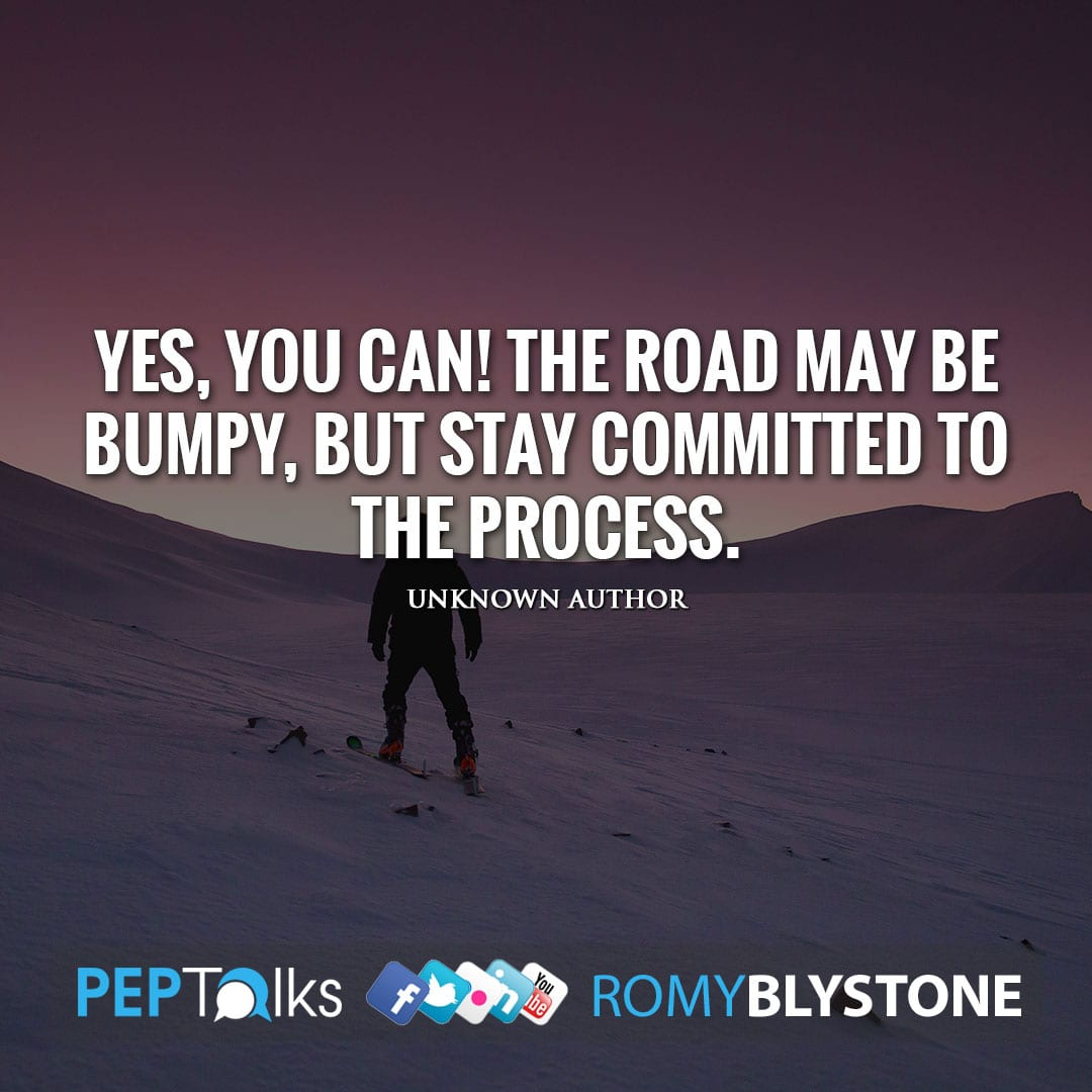 Yes, you can! The road may be bumpy, but stay committed to the process. by Unknown Author