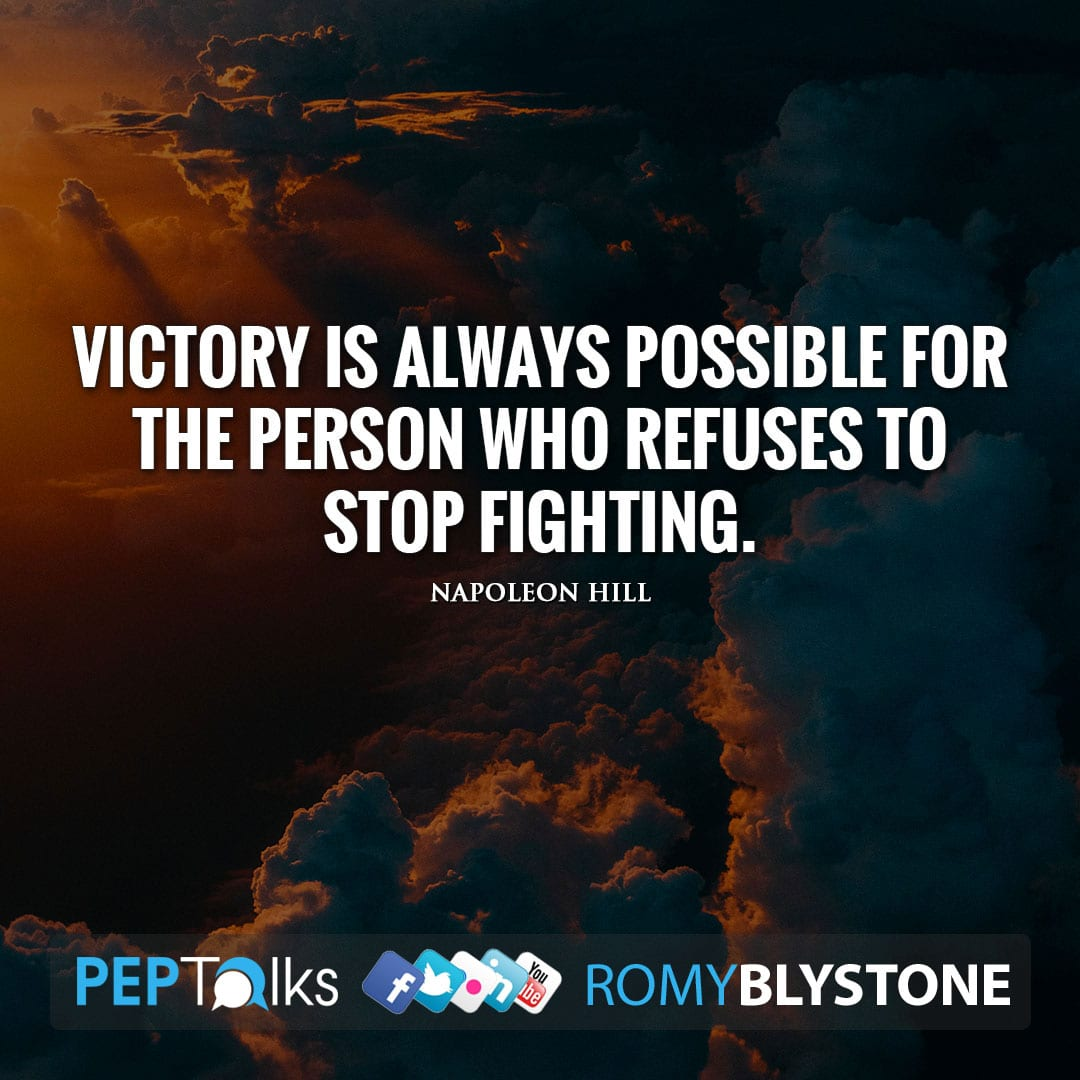 Victory is always possible for the person who refuses to stop fighting. by Napoleon Hill