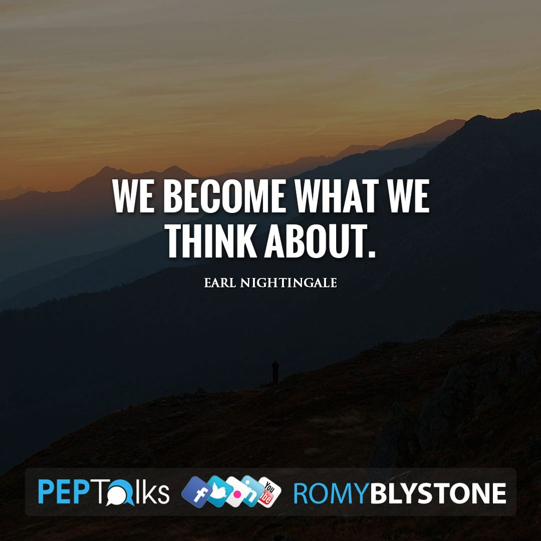 We become what we think about. by Earl Nightingale