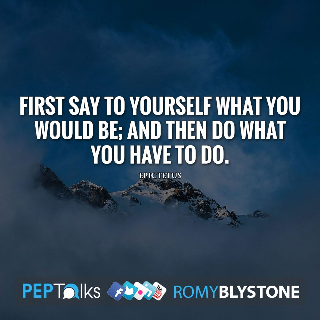 First say to yourself what you would be; and then do what you have to do. by Epictetus