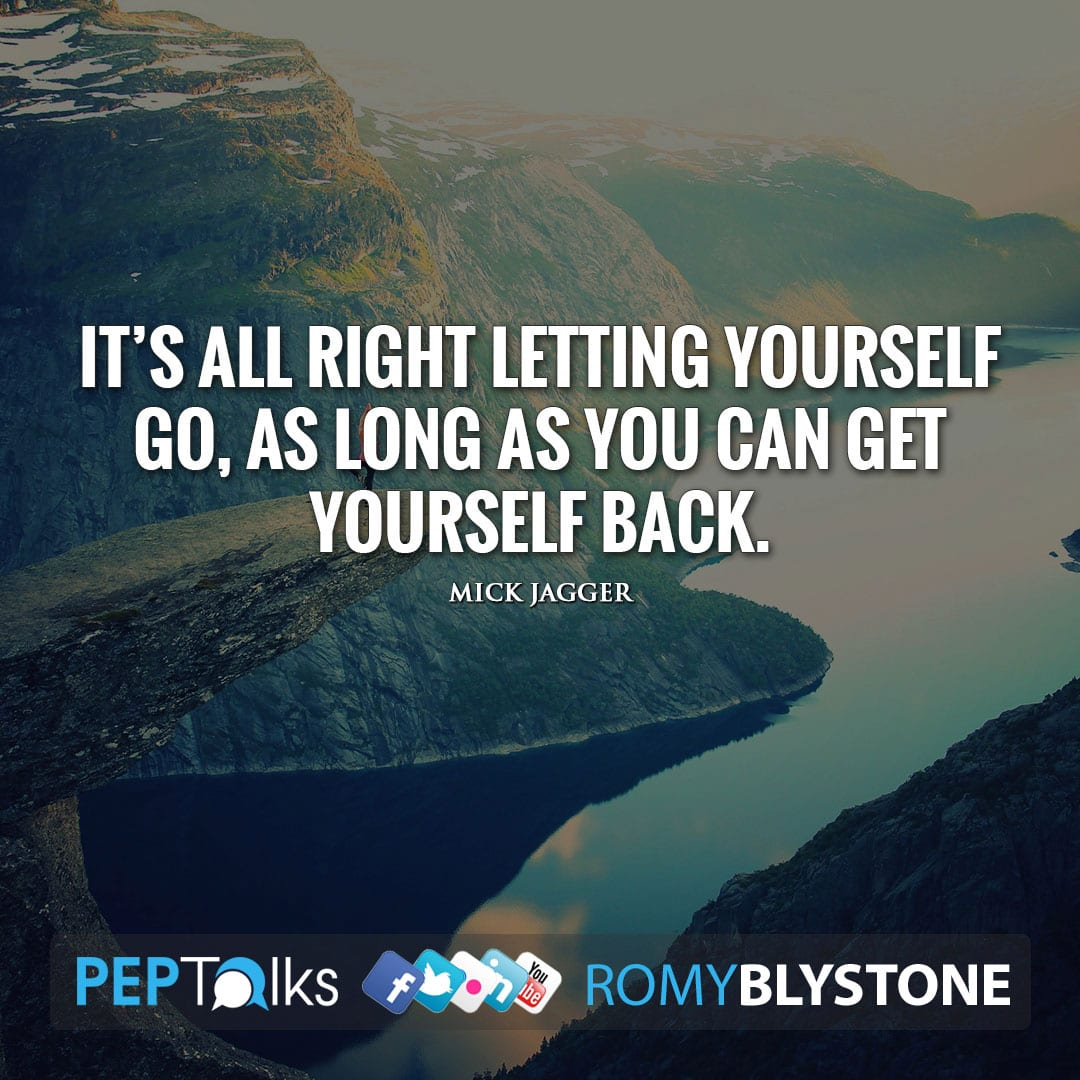 It's all right letting yourself go, as long as you can get yourself back. by Mick Jagger