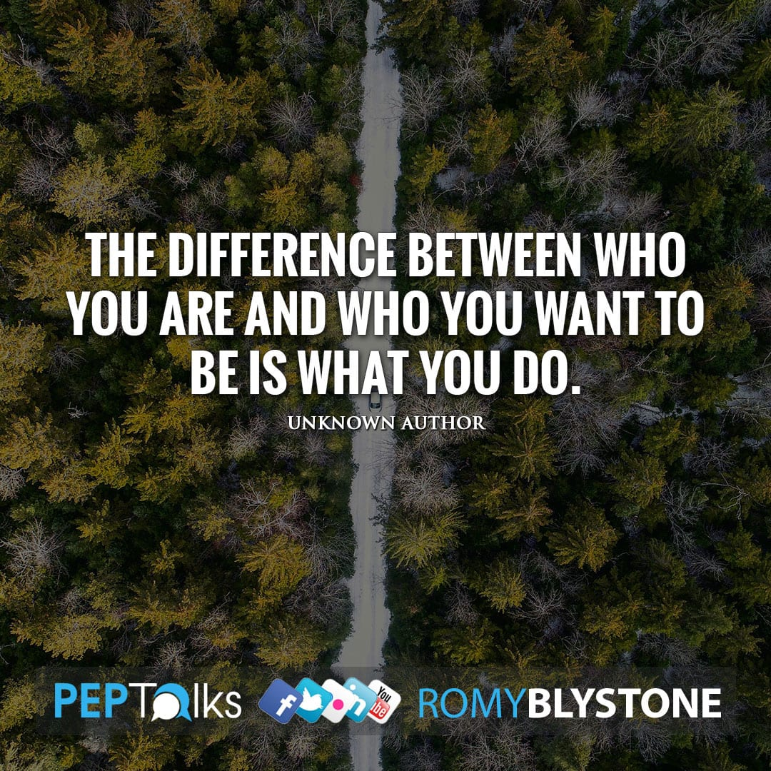 The difference between who you are and who you want to be is what you do. by Unknown Author