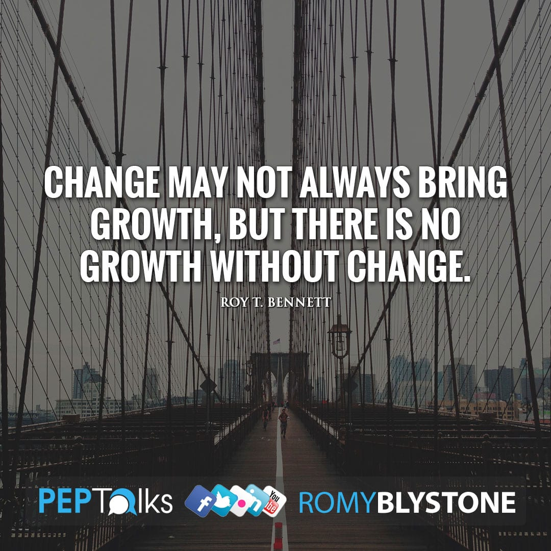 Change may not always bring growth, but there is no growth without change. by Roy T. Bennett