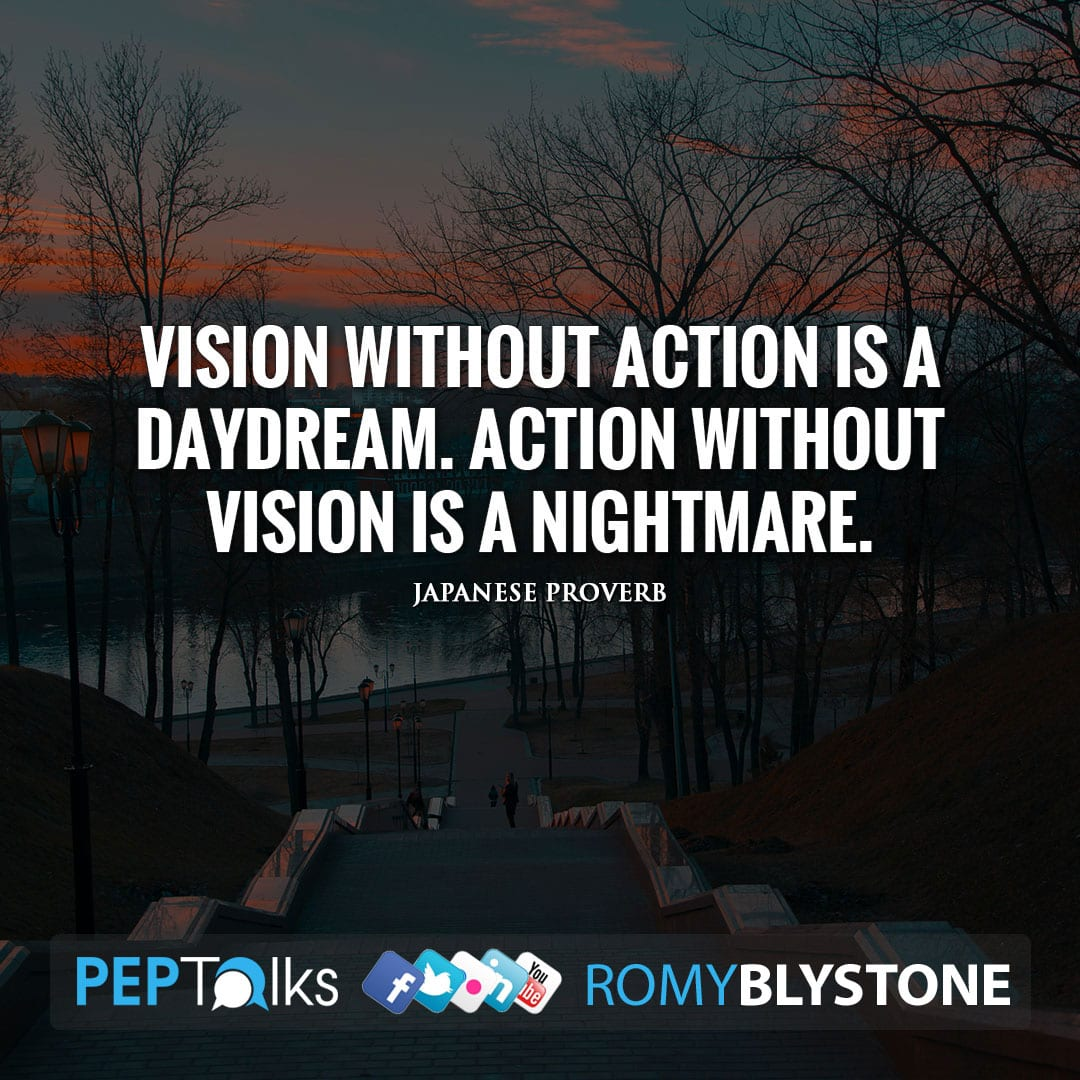 Vision without action is a daydream. Action without vision is a nightmare. by Japanese Proverb