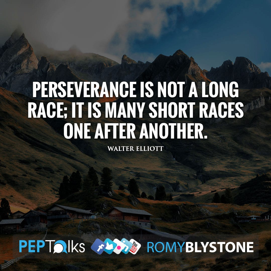 Perseverance is not a long race; it is many short races one after another. by Walter Elliott