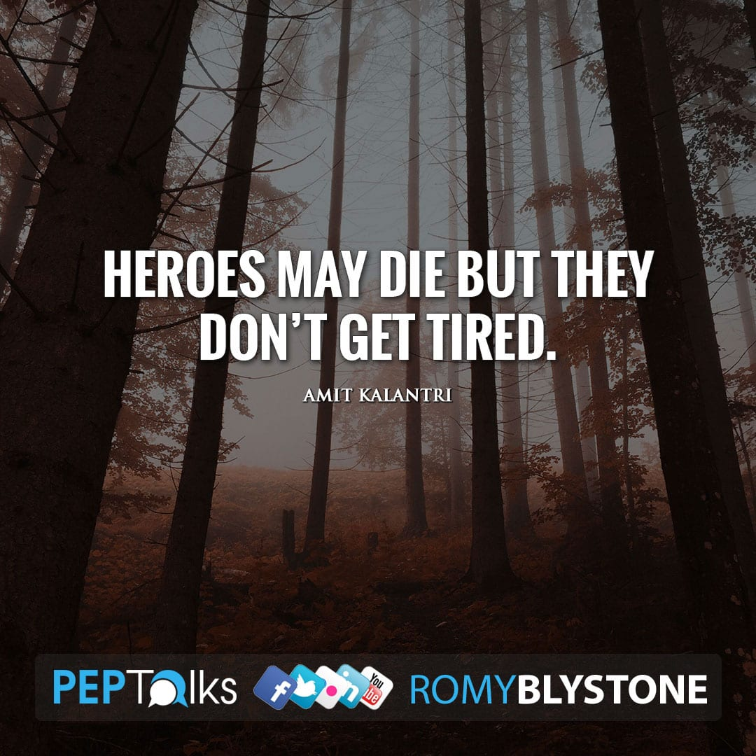 Heroes may die but they don't get tired. by Amit Kalantri