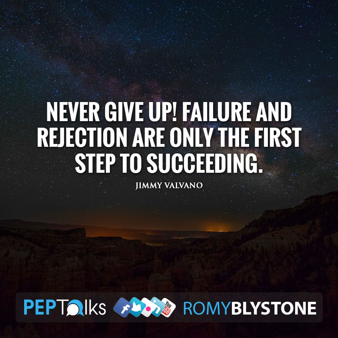 Never give up! Failure and rejection are only the first step to succeeding. by Jimmy Valvano