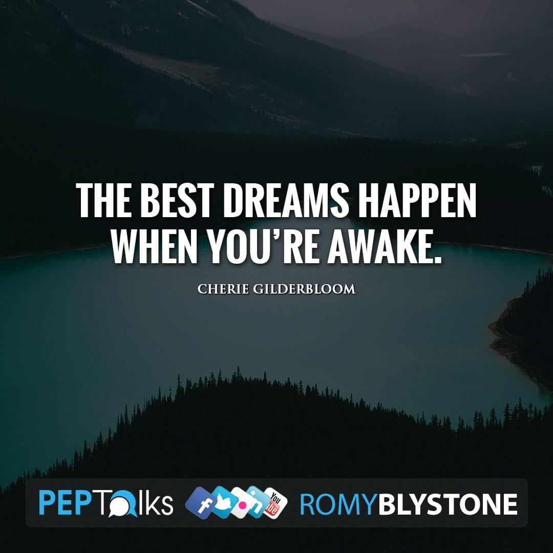 The best dreams happen when you're awake. by Cherie Gilderbloom