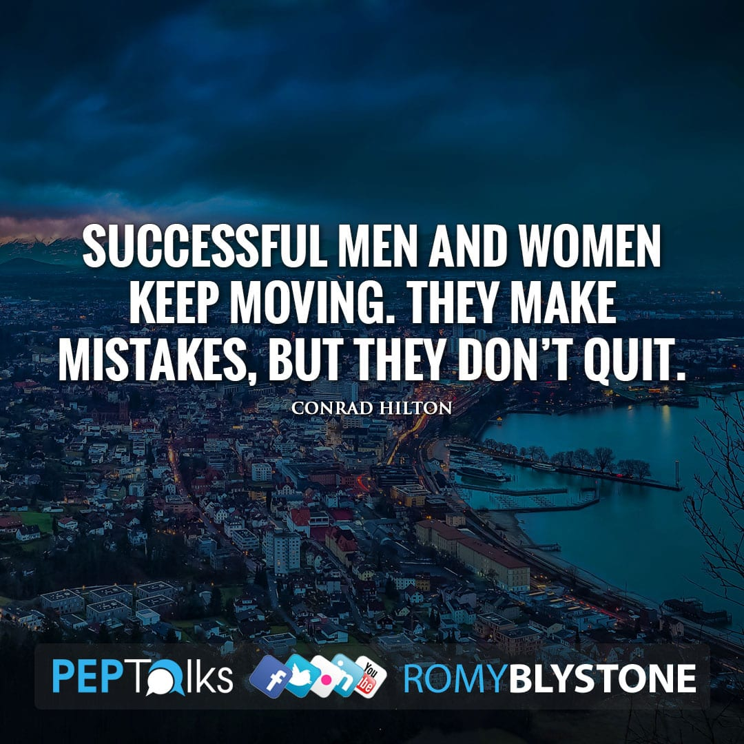 Successful men and women keep moving. They make mistakes, but they don't quit. by Conrad Hilton