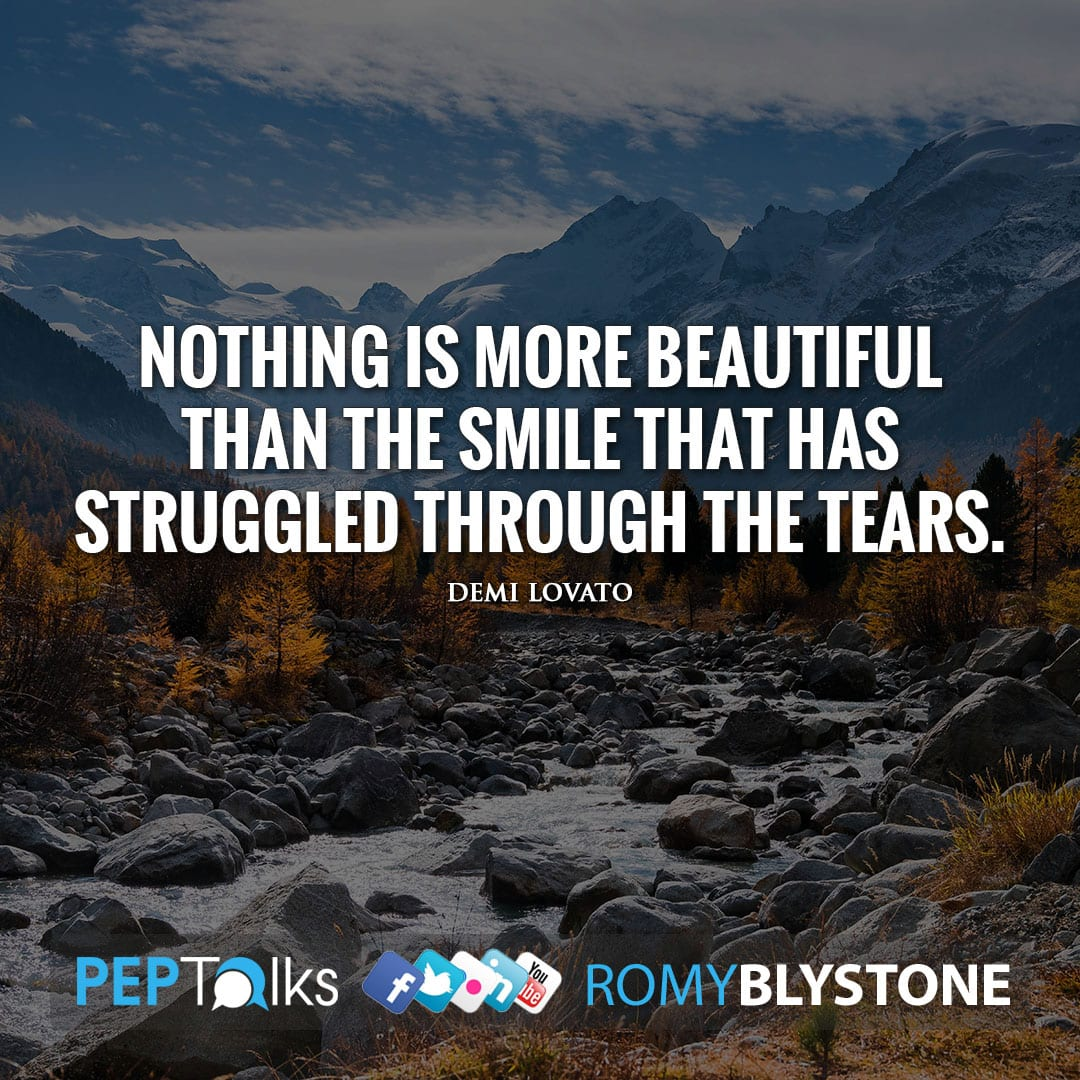 Nothing is more beautiful than the smile that has struggled through the tears. by Demi Lovato