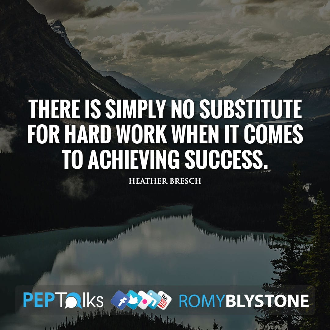 There is simply no substitute for hard work when it comes to achieving success. by Heather Bresch