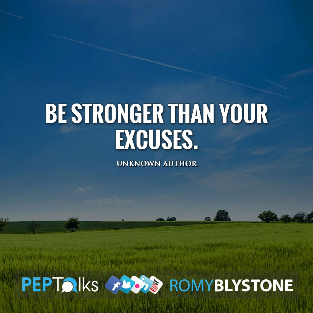 Be stronger than your excuses. by Unknown Author