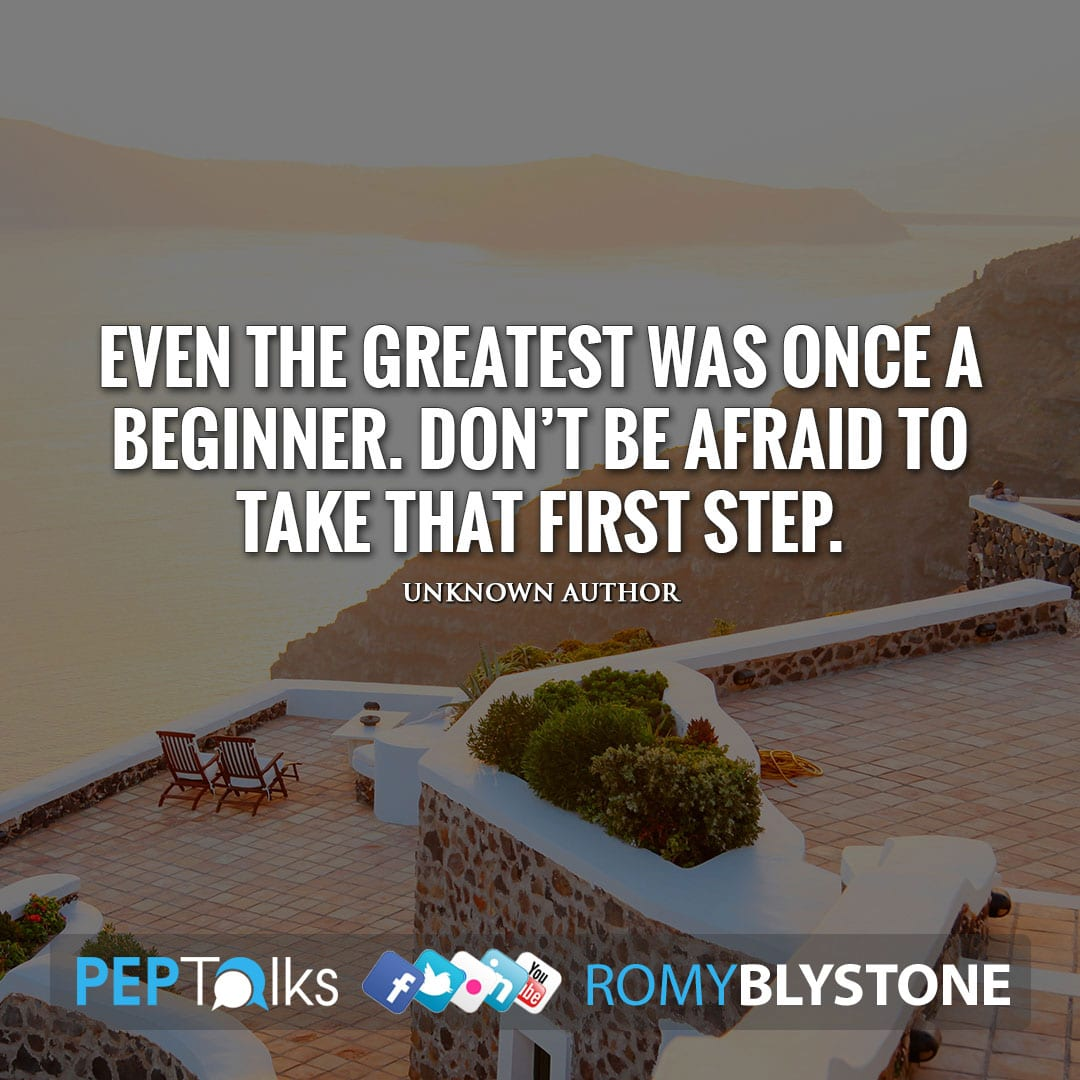 Even the greatest was once a beginner. Don't be afraid to take that first step. by Unknown Author