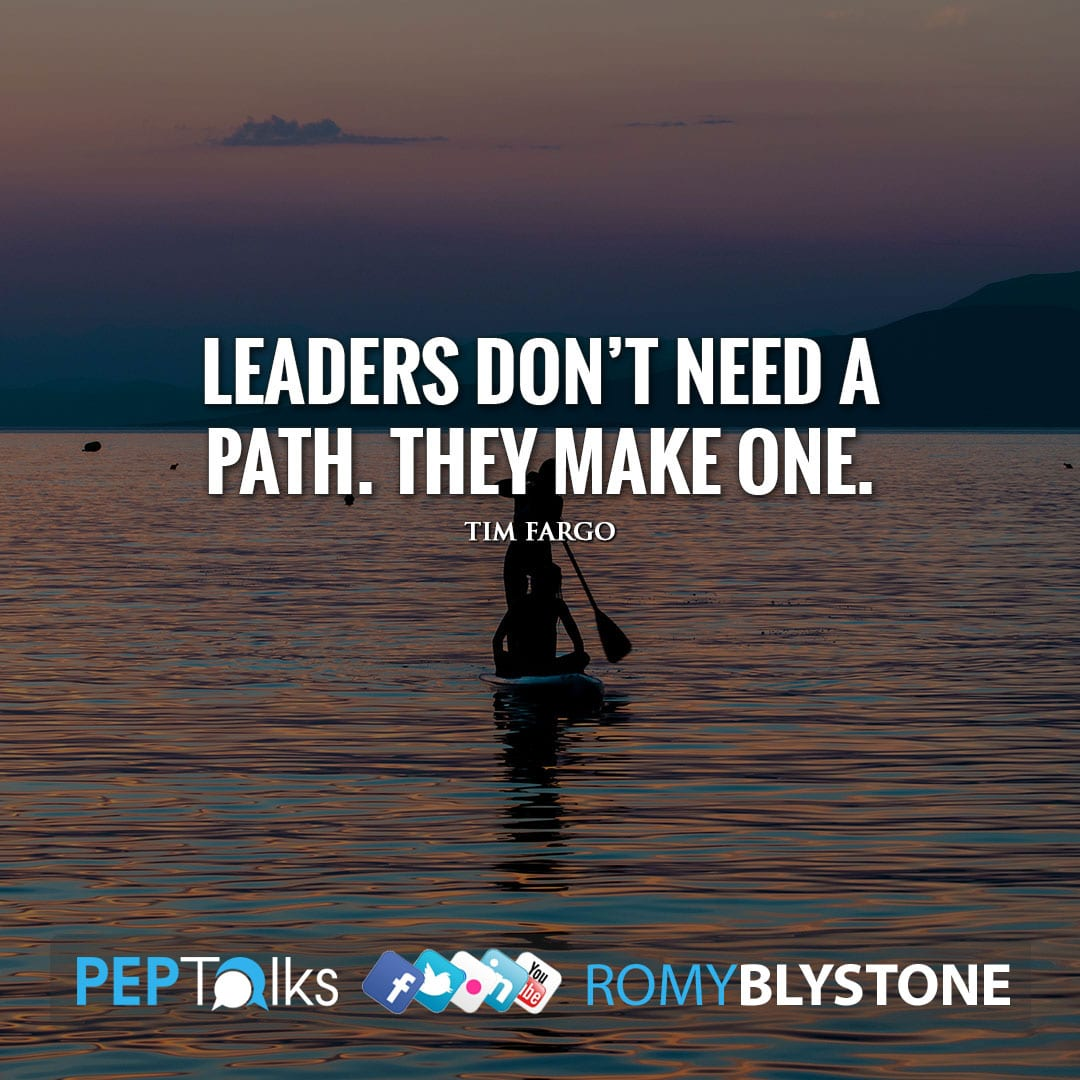 Leaders don't need a path. They make one. by Tim Fargo