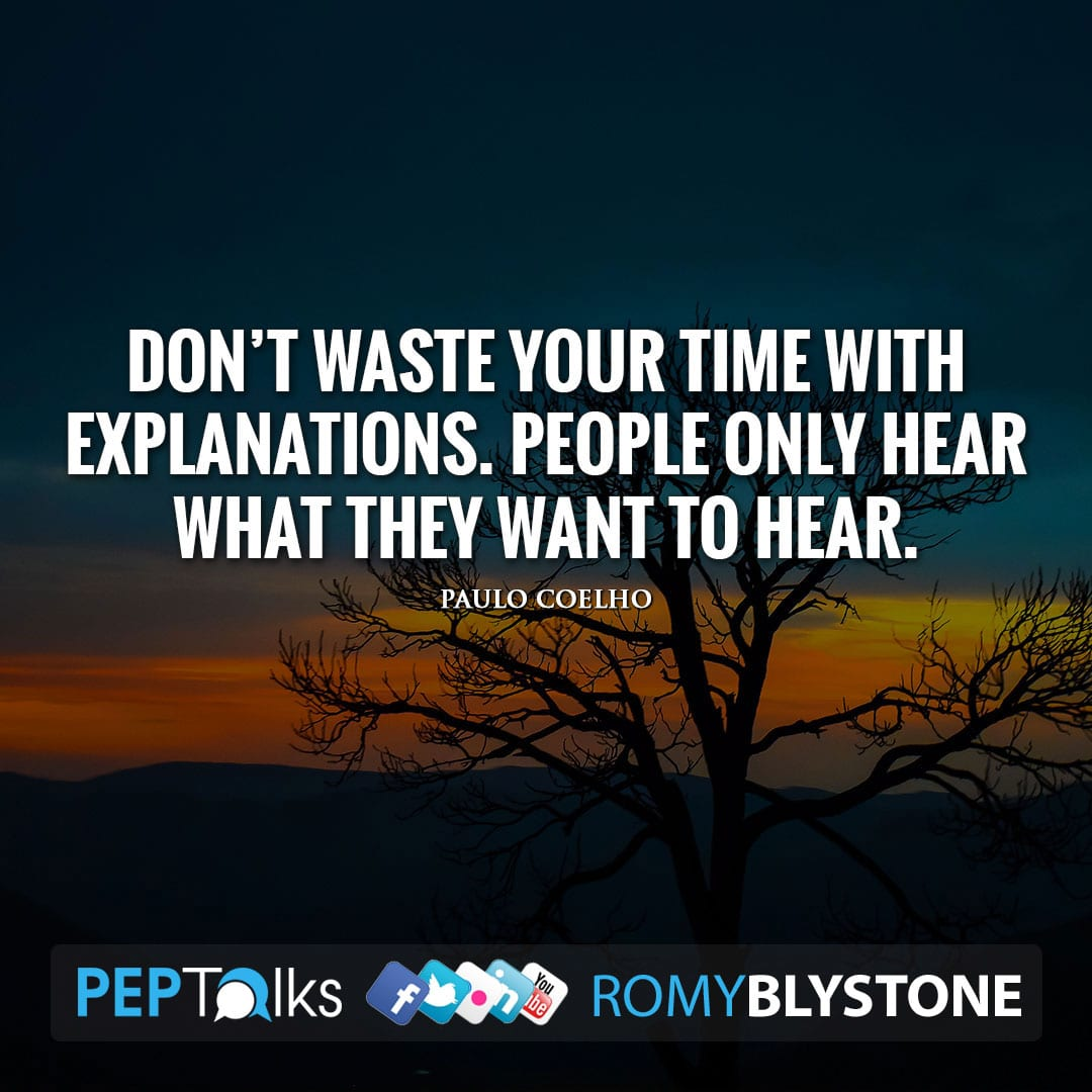 Don't waste your time with explanations. People only hear what they want to hear. by Paulo Coelho