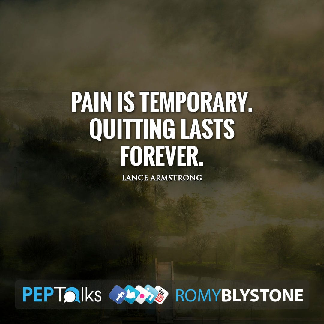 Pain is temporary. Quitting lasts forever. by Lance Armstrong