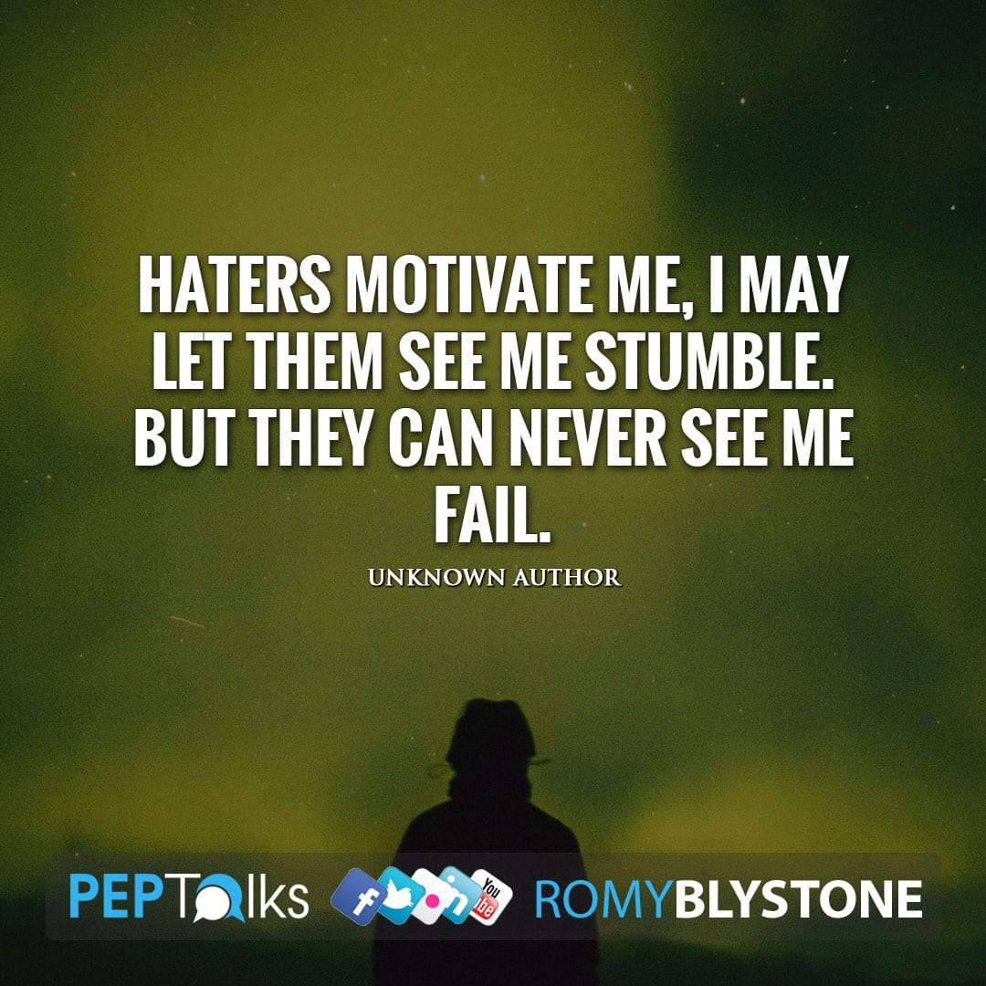 Haters motivate me, I may let them see me stumble. But they can never see me fail. by Unknown Author
