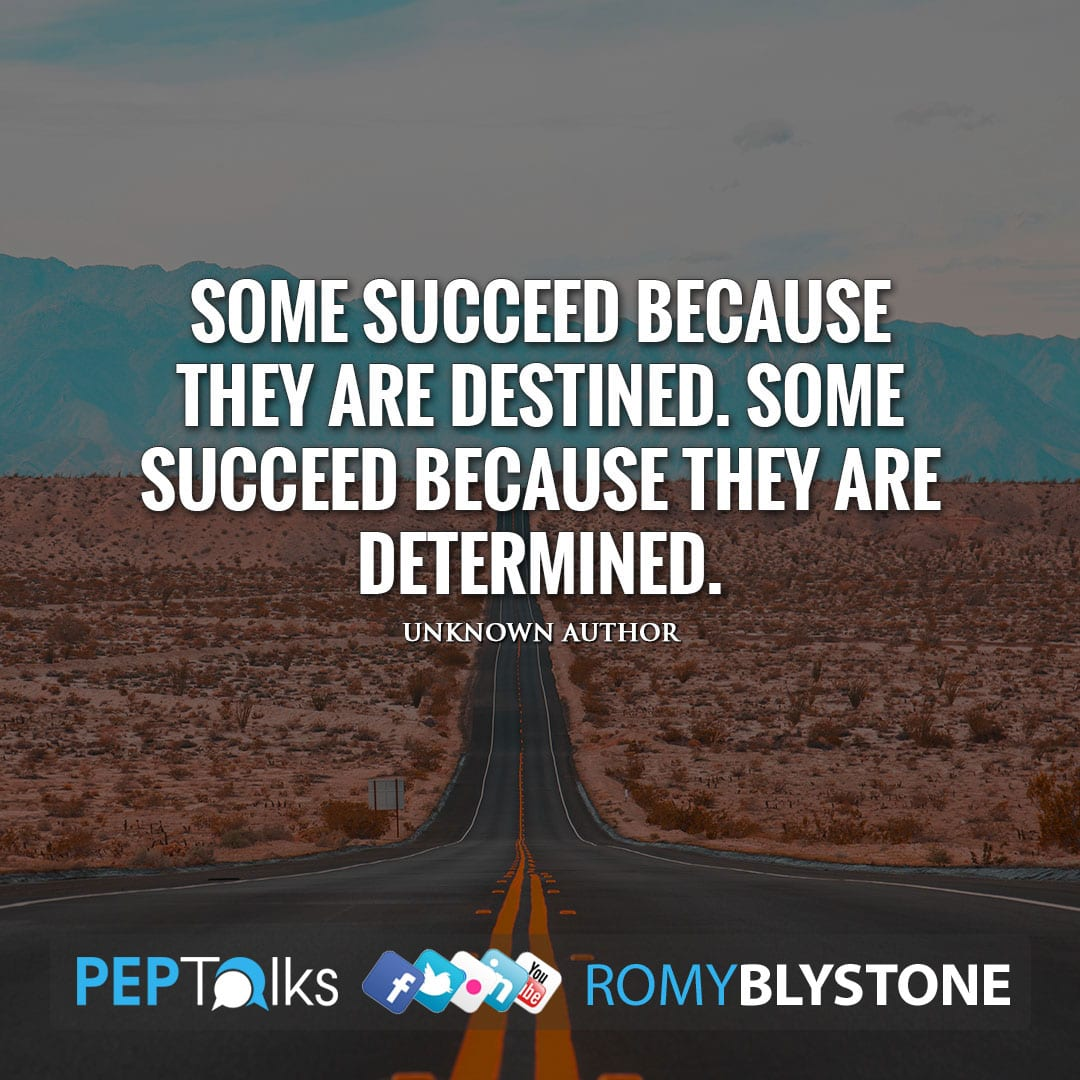 Some succeed because they are destined. Some succeed because they are determined. by Unknown Author