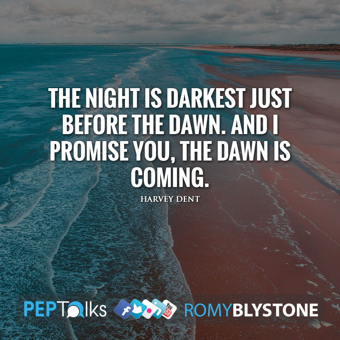 The night is darkest just before the dawn. And I promise you, the dawn is coming. by Harvey Dent