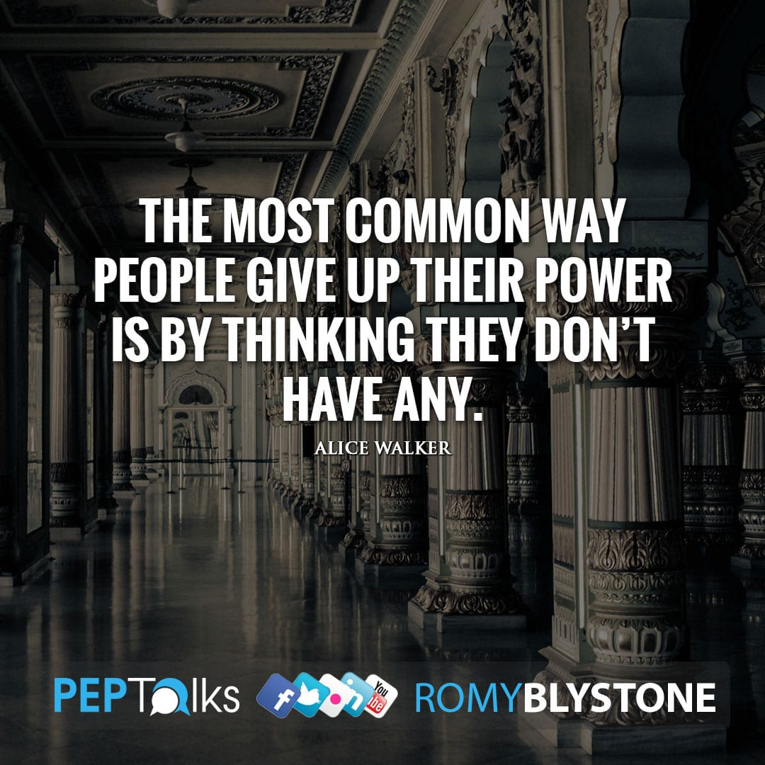 The most common way people give up their power is by thinking they don't have any. by Alice Walker