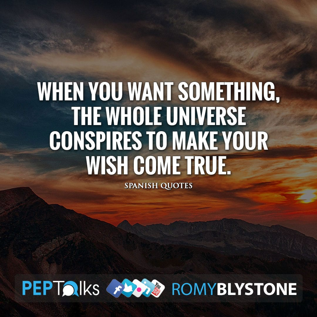 When you want something, the whole universe conspires to make your wish come true. by Spanish Quotes