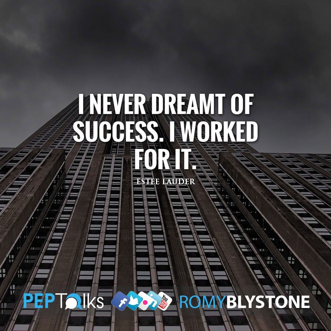 I never dreamt of success. I worked for it. by Estee Lauder