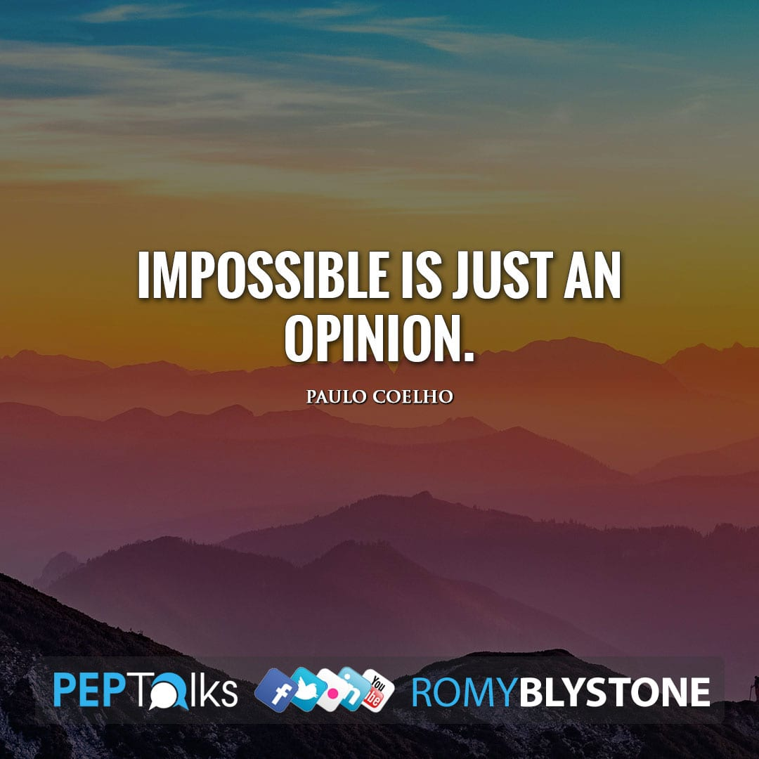 Impossible is just an opinion. by Paulo Coelho