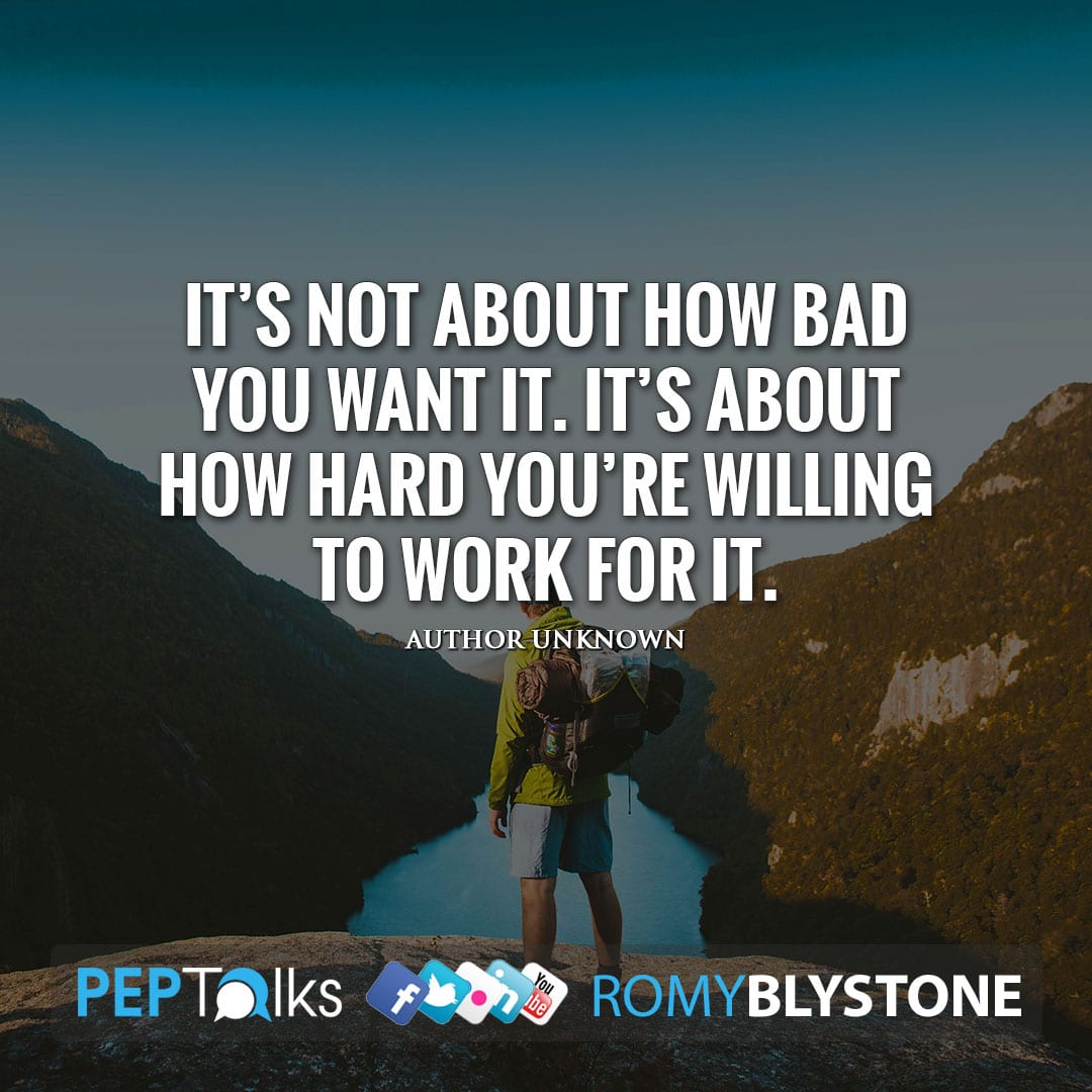 It's not about how bad you want it. It's about how hard you're willing to work for it. by Author Unknown