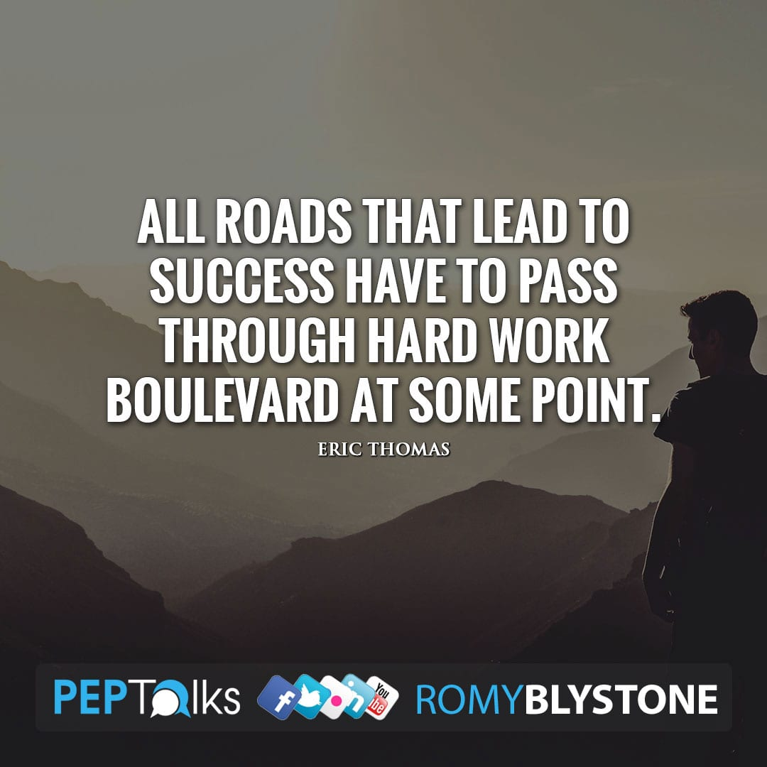All roads that lead to success have to pass through hard work boulevard at some point. by Eric Thomas