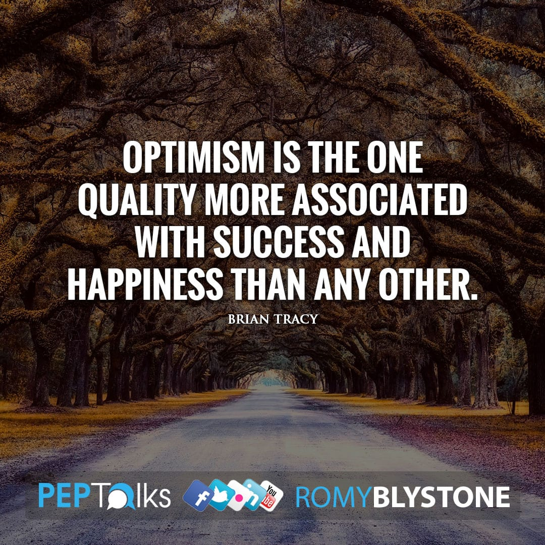 Optimism is the one quality more associated with success and happiness than any other. by Brian Tracy