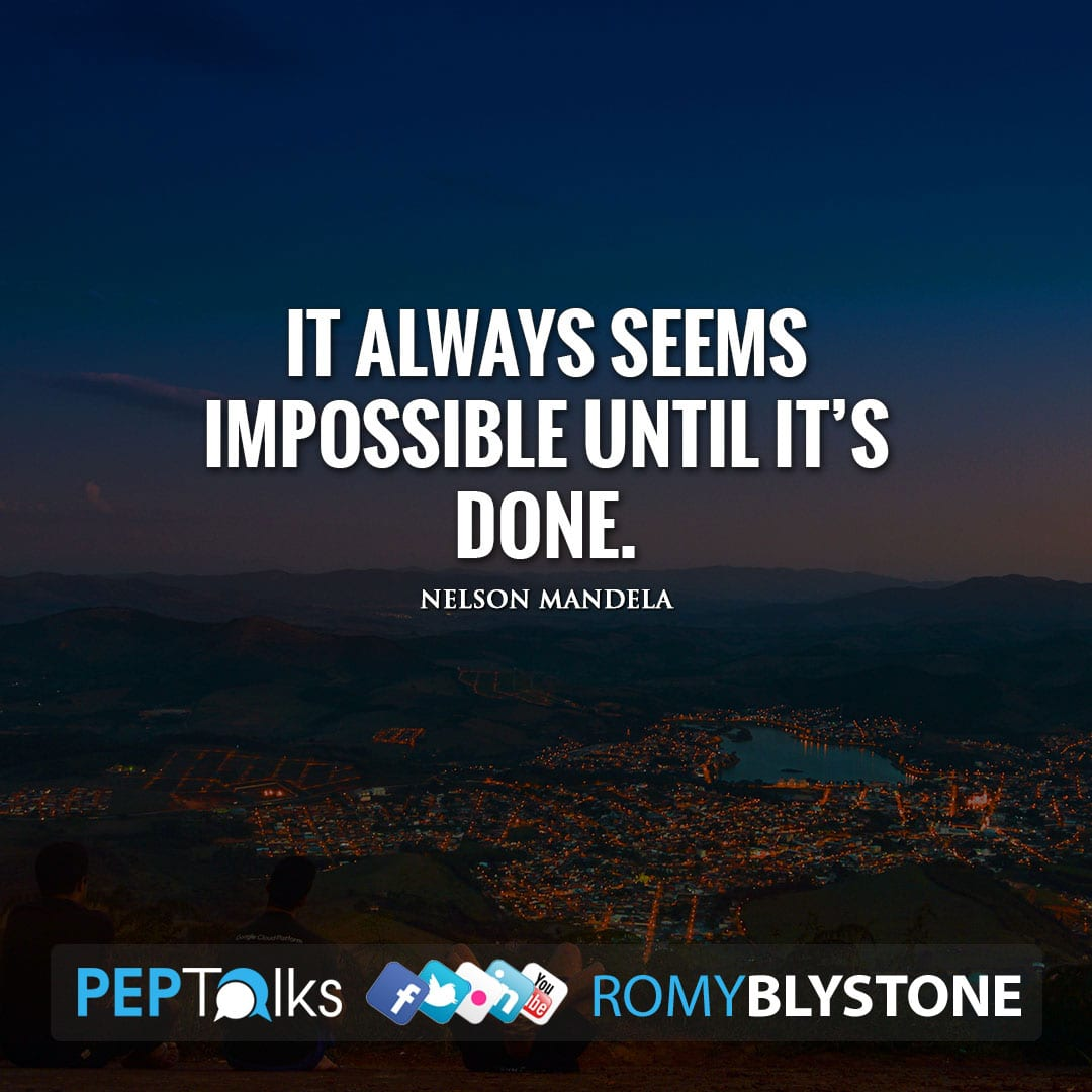 It always seems impossible until it's done. by Nelson Mandela
