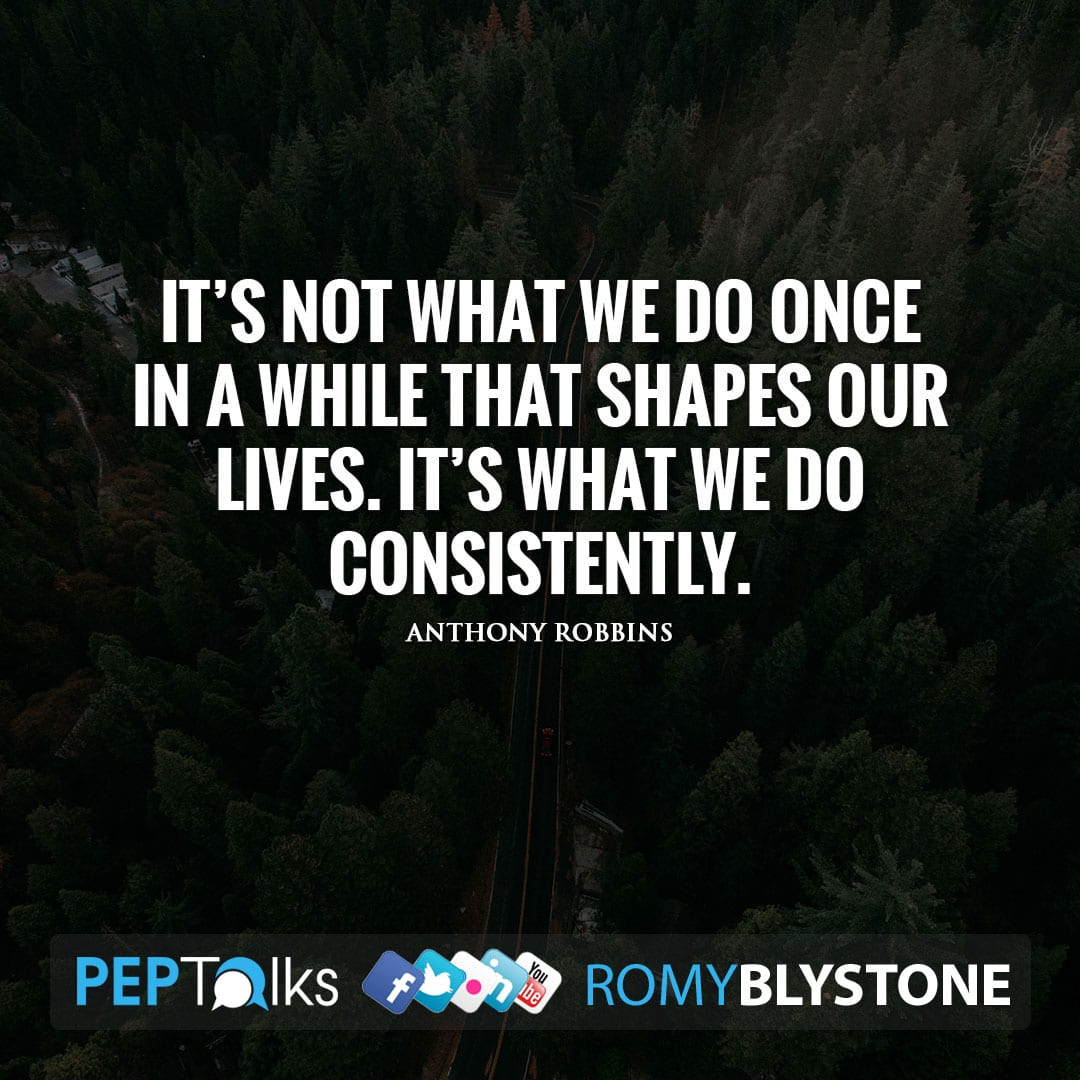 It's not what we do once in a while that shapes our lives. It's what we do consistently. by Anthony Robbins