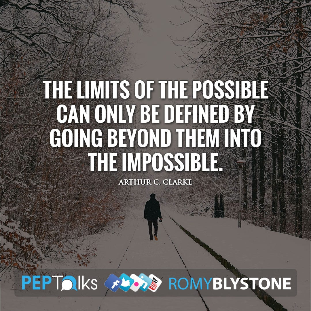 The limits of the possible can only be defined by going beyond them into the impossible. by Arthur C. Clarke