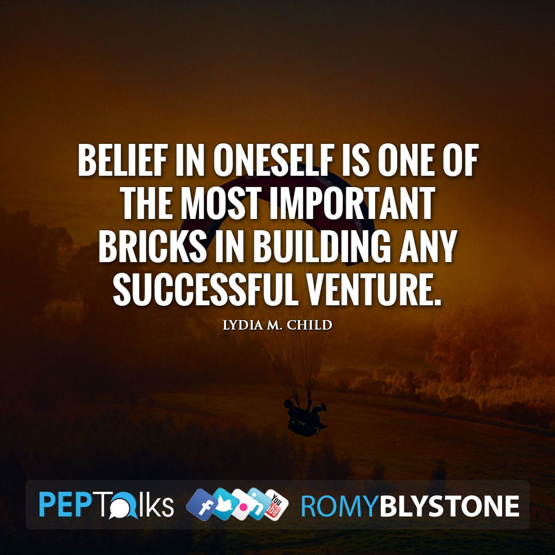 Belief in oneself is one of the most important bricks in building any successful venture. by Lydia M. Child