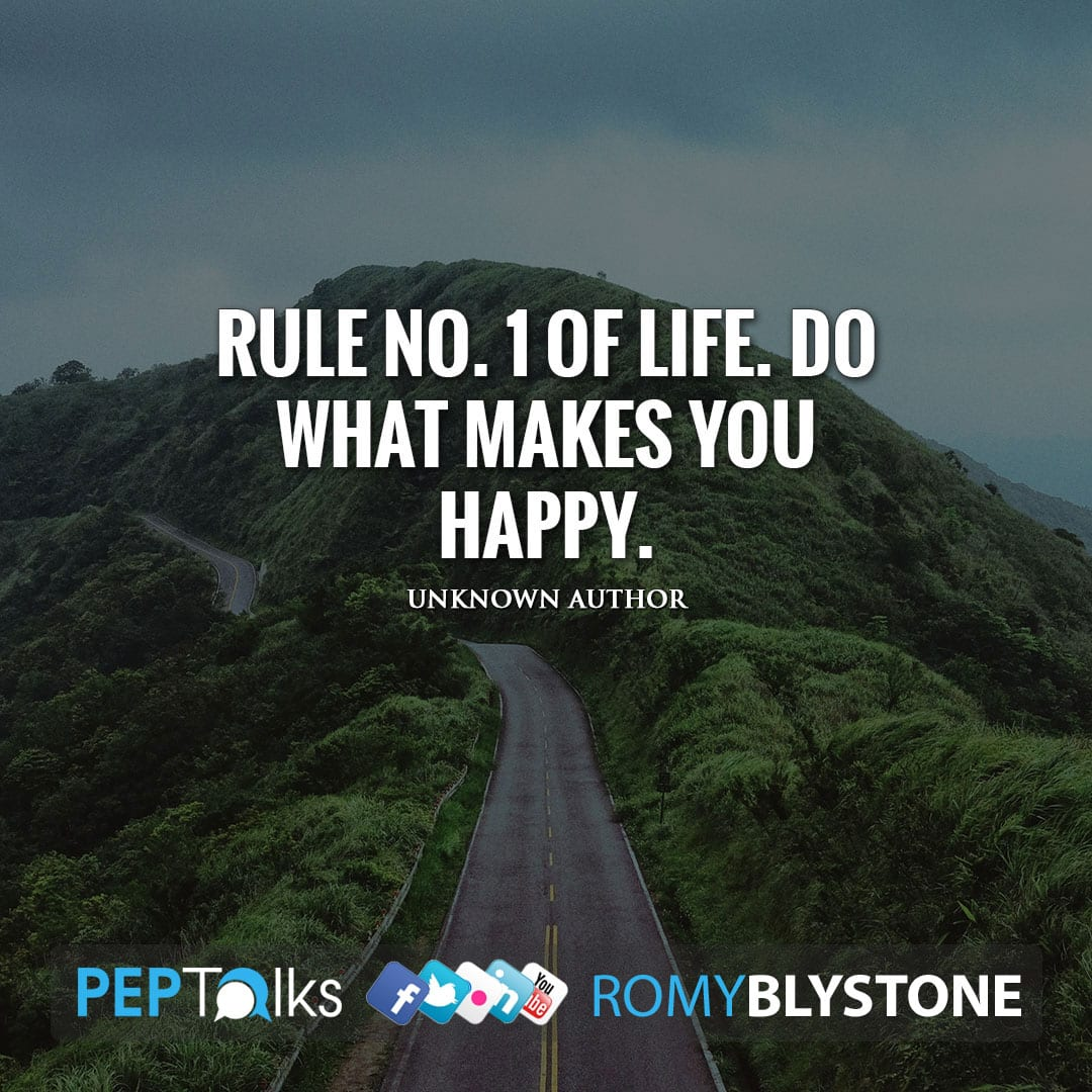 Rule No. 1 of life. Do what makes you happy. by Unknown Author