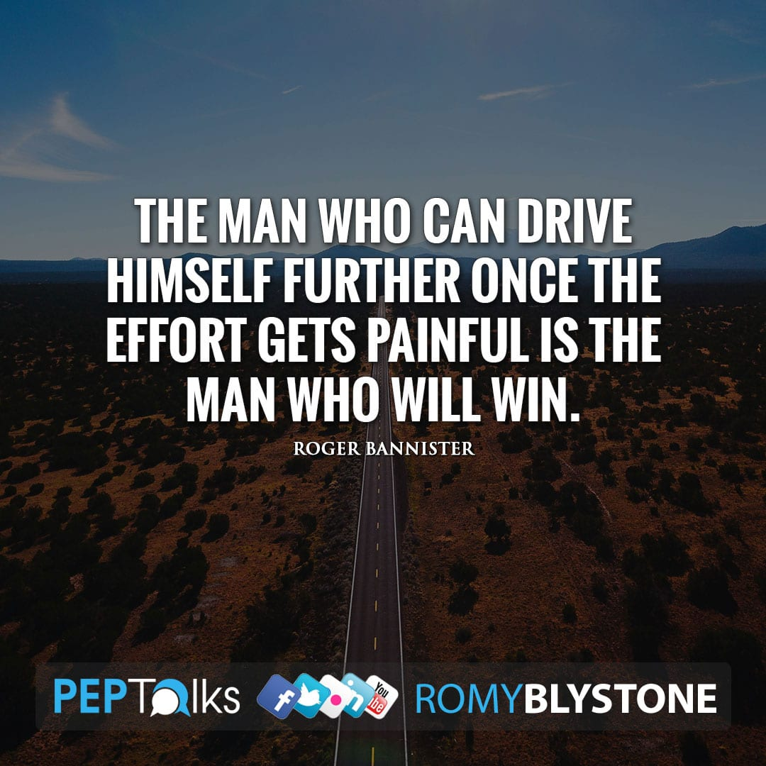 The man who can drive himself further once the effort gets painful is the man who will win. by Roger Bannister