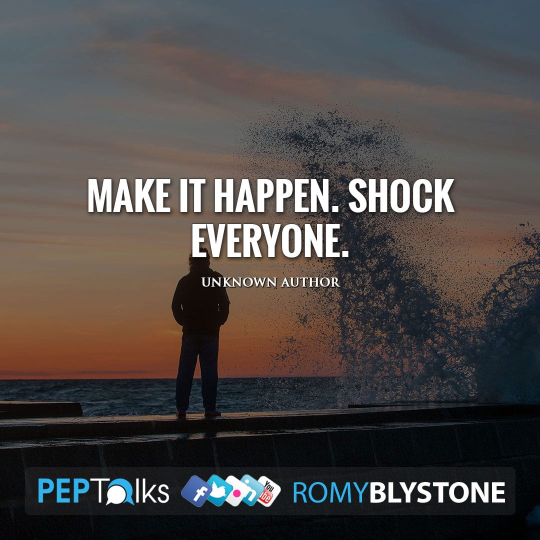 Make it happen. Shock everyone. by Unknown Author
