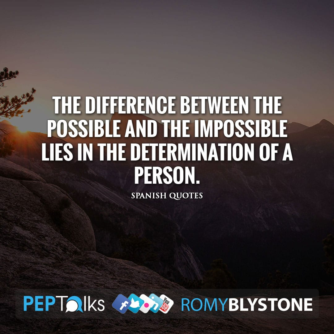 The difference between the possible and the impossible lies in the determination of a person. by Spanish Quotes